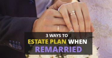 3 Ways To Estate Plan When Remarried-HaimanHogue
